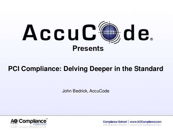 PCI Compliance: Delving Deeper in the Standard<br />John Bedrick, AccuCode<br />Topic Here<br />
