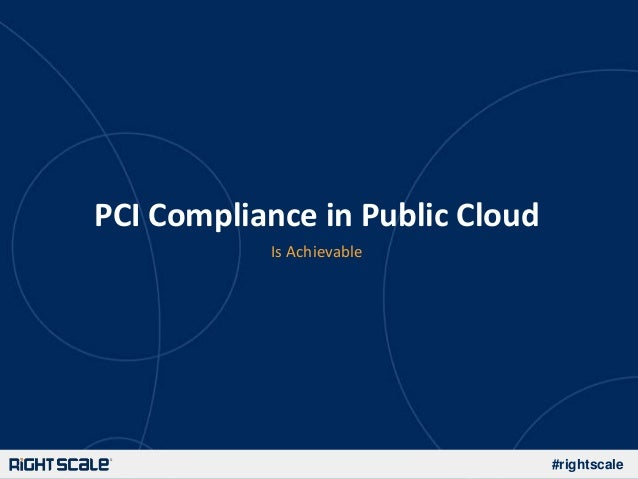 #rightscaleIs AchievablePCI Compliance in Public Cloud