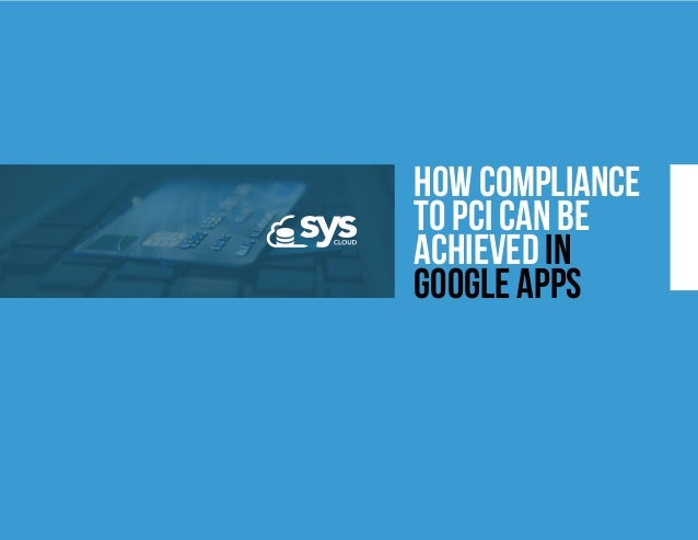 How Compliance to PCI Can Be Achieved in Google Apps