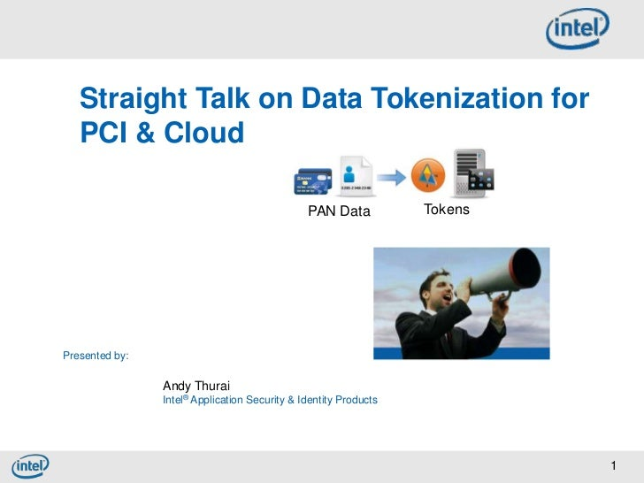 Straight Talk on Data Tokenization for   PCI & Cloud                                               PAN Data           Toke...