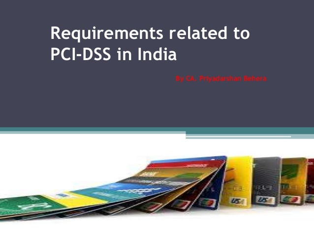 Requirements related to PCI-DSS in India By CA. Priyadarshan Behera