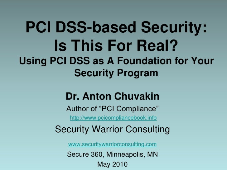 PCI DSS-based Security: Is This For Real?Using PCI DSS as A Foundation for Your Security Program<br />Dr. Anton Chuvakin<b...