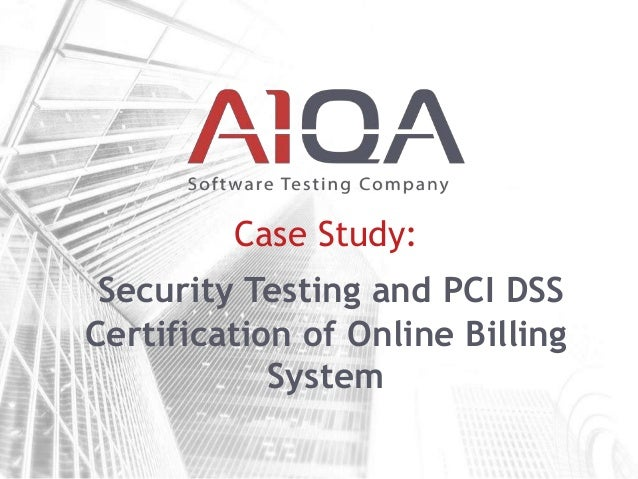Case Study: Security Testing and PCI DSS Certification of Online Billing System
