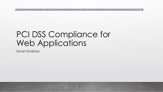 PCI DSS Compliance for Web Applications Savan Gadhiya