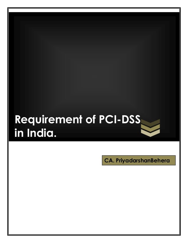 Requirement of PCI-DSS in India. CA. PriyadarshanBehera