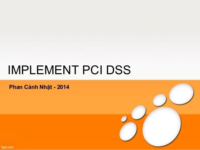 IMPLEMENT PCI DSS  Phan Cảnh Nhật - 2014