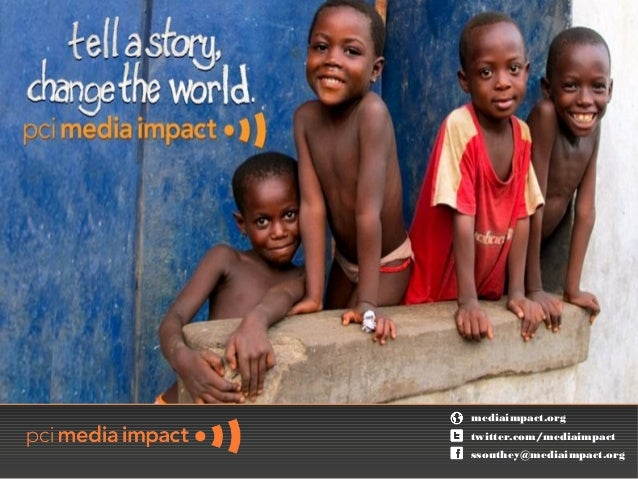 Tell a Story,Change the   World                mediaimpact.org                twitter.com/mediaimpact                ssout...