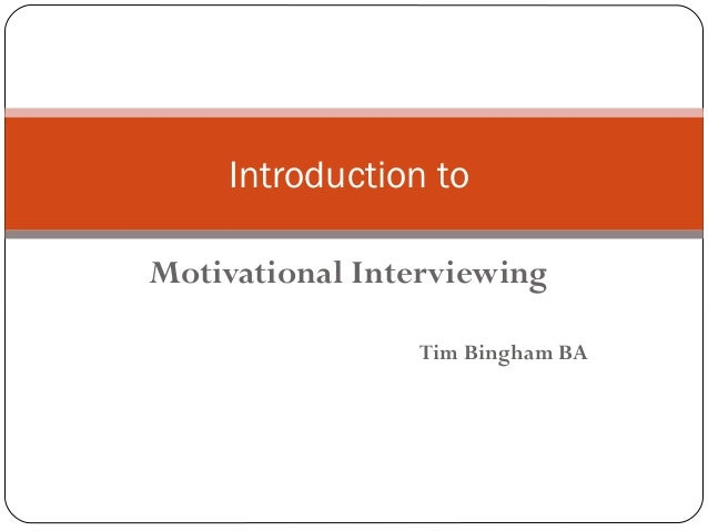 Introduction to Motivational Interviewing Tim Bingham BA