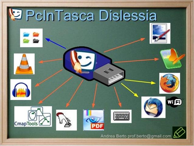PcInTasca Dislessia          Andrea Berto prof.berto@gmail.com