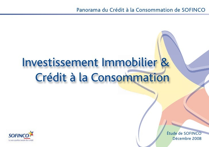 Panorama du Crédit à la Consommation de SOFINCOInvestissement Immobilier &   Crédit à la Consommation                     ...