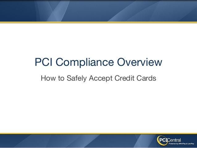 PCI Compliance Overview How to Safely Accept Credit Cards