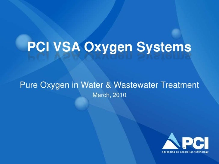 PCI VSA Oxygen Systems<br />Pure Oxygen in Water & Wastewater Treatment<br />March, 2010<br />