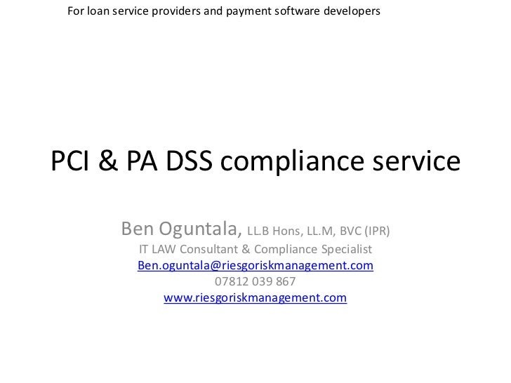 For loan service providers and payment software developersPCI & PA DSS compliance service          Ben Oguntala, LL.B Hons...