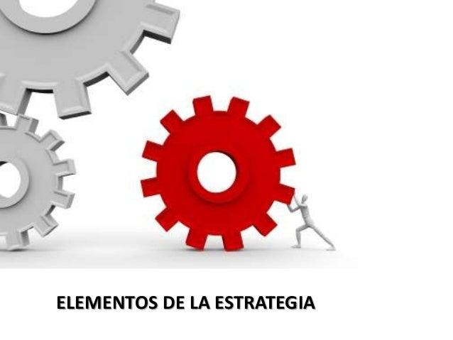 ELEMENTOS DE LA ESTRATEGIA