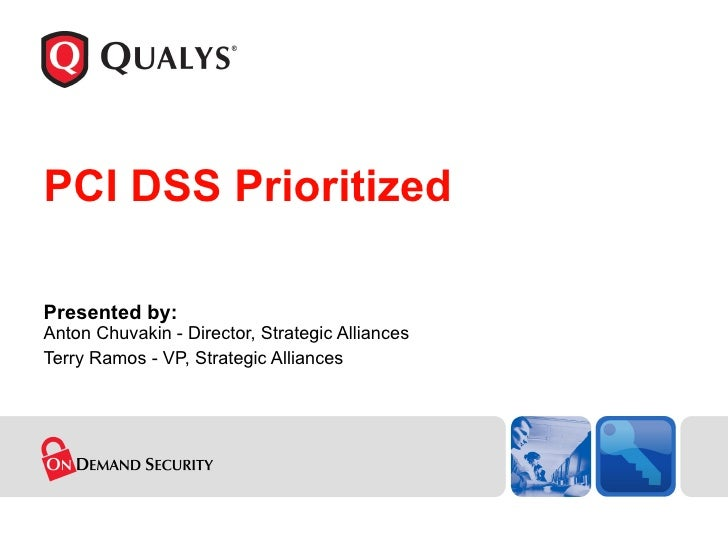 PCI DSS Prioritized Presented by: Anton Chuvakin - Director, Strategic Alliances Terry Ramos - VP, Strategic Alliances