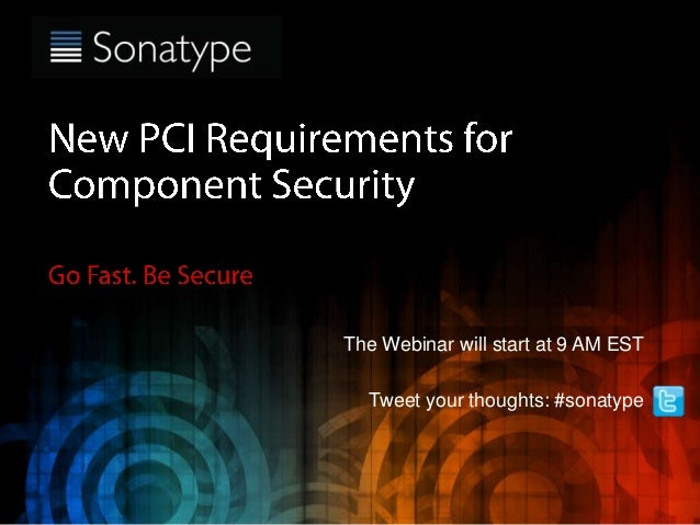 The Webinar will start at 9 AM EST Tweet your thoughts: #sonatype