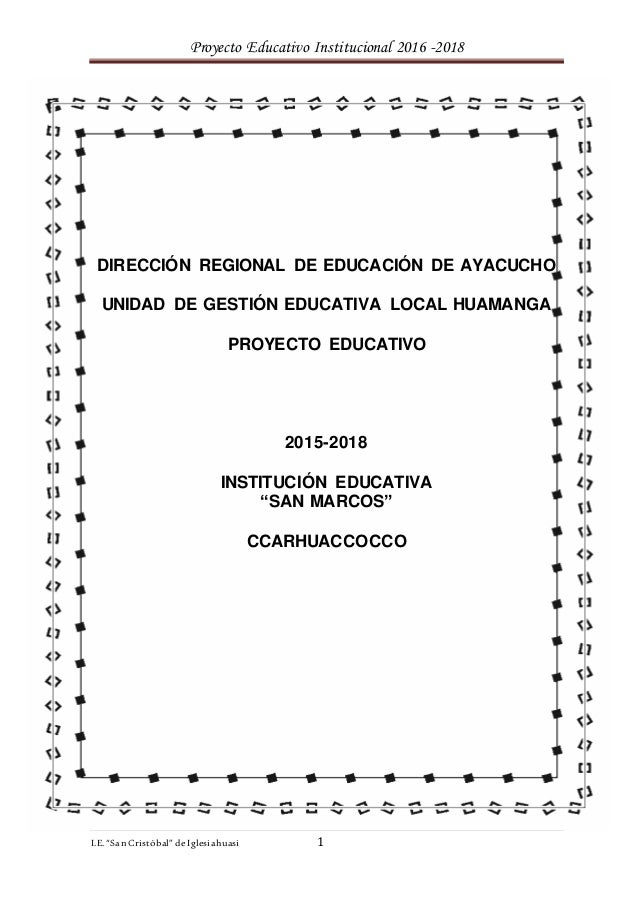 "Proyecto Educativo Institucional 2016 -2018 I.E. ""SanCristóbal"" de Iglesiahuasi 1 DIRECCIÓN REGIONAL DE EDUCACIÓN DE AYACU..."