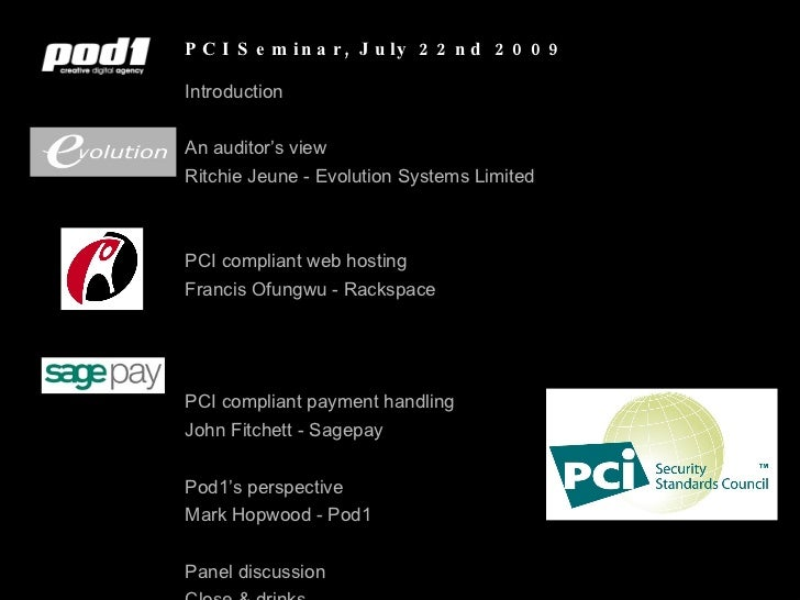 PCI Seminar, July 22nd 2009 <ul><li>Introduction </li></ul><ul><li>An auditor's view </li></ul><ul><li>Ritchie Jeune - Evo...