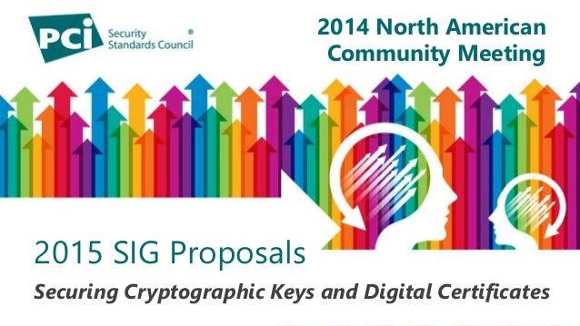 2014 North American  Community Meeting  2014 North American  Community Meeting  2015 SIG Proposals  Securing Cryptographic...