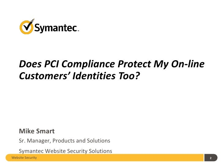 Does PCI Compliance Protect My On-line    Customers' Identities Too?    Mike Smart    Sr. Manager, Products and Solutions ...