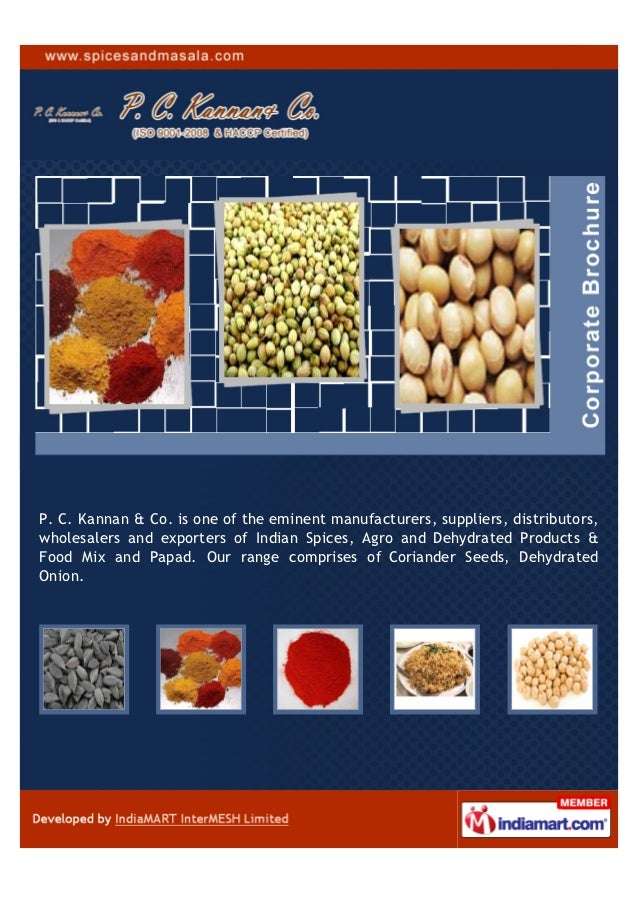 P. C. Kannan & Co. is one of the eminent manufacturers, suppliers, distributors,wholesalers and exporters of Indian Spices...