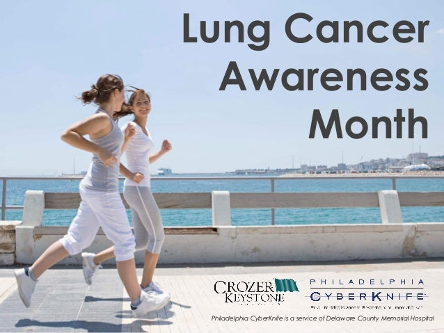 Lung Cancer  Awareness      Month Philadelphia CyberKnife is a service of Delaware County Memorial Hospital