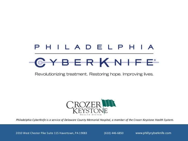 Philadelphia CyberKnife is a service of Delaware County Memorial Hospital, a member of the Cro...