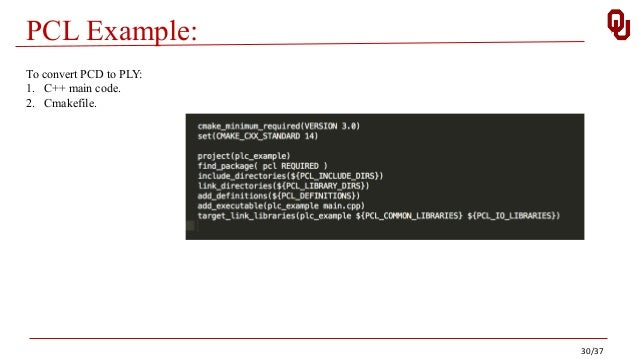 PCL Example: To convert PCD to PLY: 1. C++ main code. 2. Cmakefile. 30/37