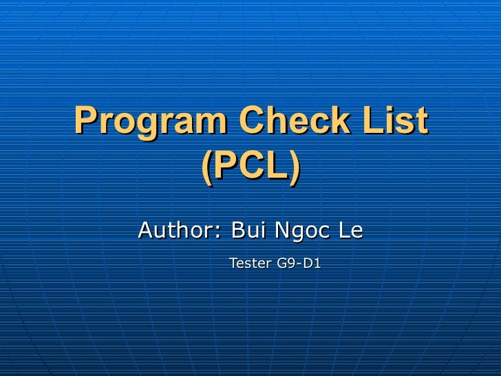 Program Check List (PCL) Author: Bui Ngoc Le Tester G9-D1