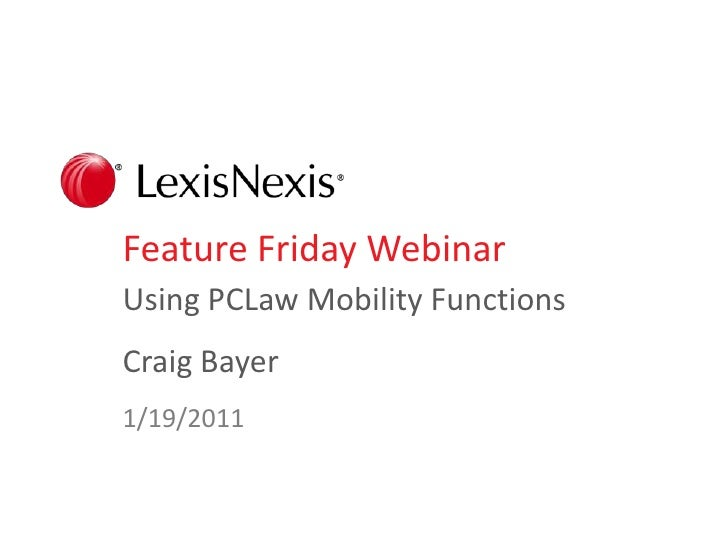 Feature Friday Webinar<br />Using PCLaw Mobility Functions<br />Craig Bayer<br />1/19/2011<br />