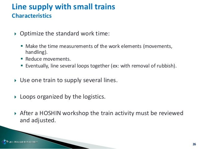 26  Optimize the standard work time:  Make the time measurements of the work elements (movements, handling).  Reduce mo...