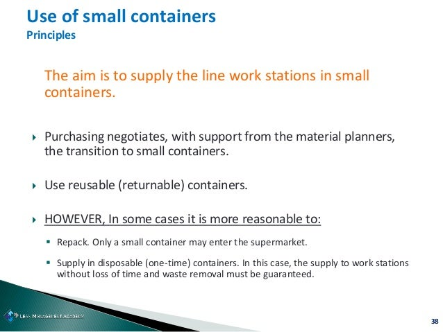 38 The aim is to supply the line work stations in small containers.  Purchasing negotiates, with support from the materia...