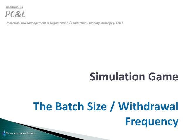 Material Flow Management & Organization / Production Planning Strategy (PC&L) Module. 04