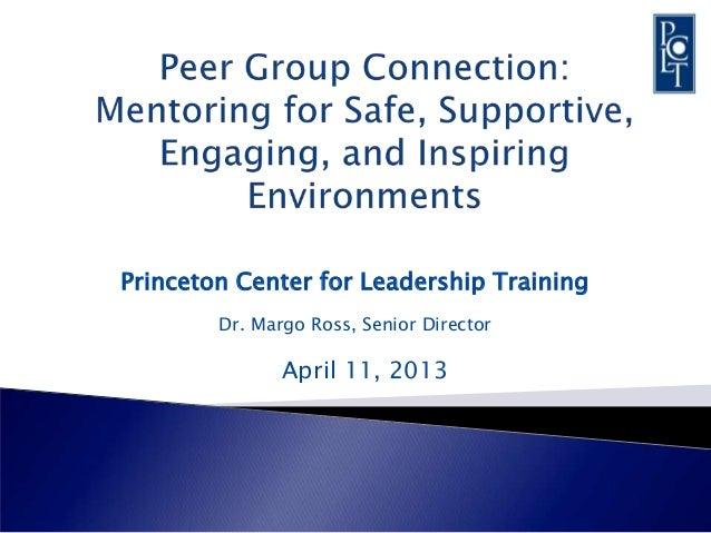 Princeton Center for Leadership Training        Dr. Margo Ross, Senior Director               April 11, 2013
