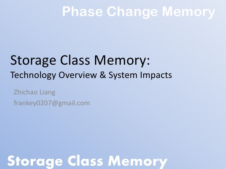 Phase Change MemoryStorage Class Memory:Technology Overview & System ImpactsZhichao Liangfrankey0207@gmail.comStorage Clas...