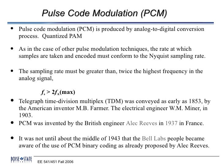 Pulse Code Modulation (PCM)   Pulse code modulation (PCM) is produced by analog-to-digital conversion    process. Quantiz...