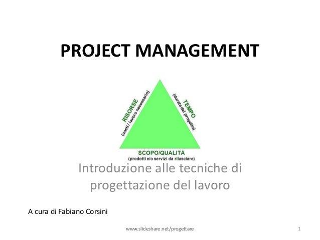 PROJECT MANAGEMENT               Introduzione alle tecniche di                 progettazione del lavoroA cura di Fabiano C...