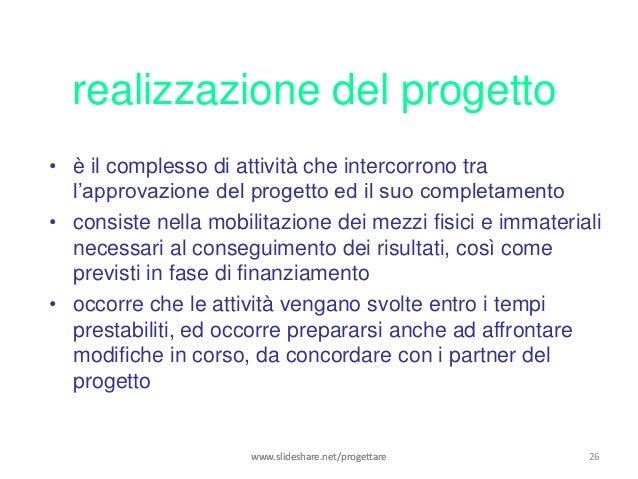 realizzazione del progetto• è il complesso di attività che intercorrono tra  l'approvazione del progetto ed il suo complet...