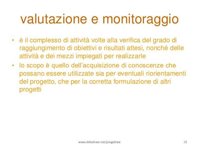 valutazione e monitoraggio• è il complesso di attività volte alla verifica del grado di  raggiungimento di obiettivi e ris...