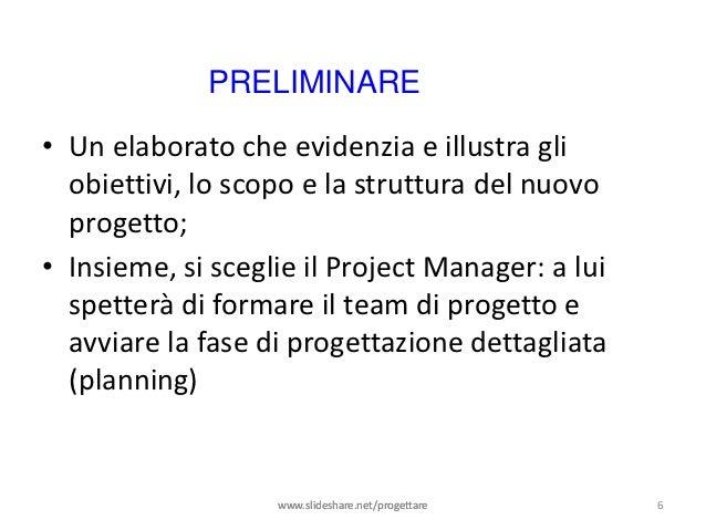 PRELIMINARE• Un elaborato che evidenzia e illustra gli  obiettivi, lo scopo e la struttura del nuovo  progetto;• Insieme, ...