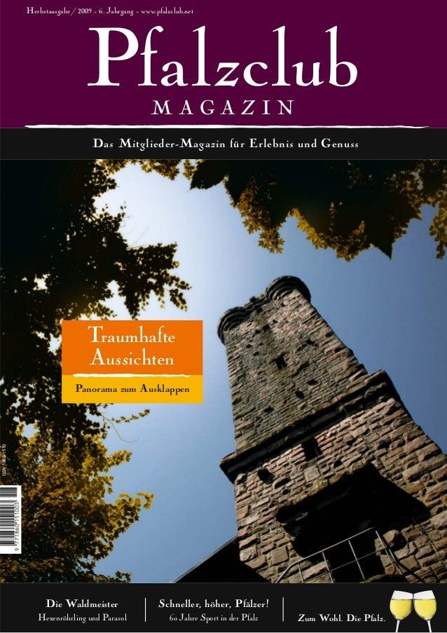 PfalzclubDas Mitglieder-Magazin für Erlebnis und GenussM A G A Z I NHerbstausgabe / 2009 - 6. Jahrgang - www.pfalzclub.net...