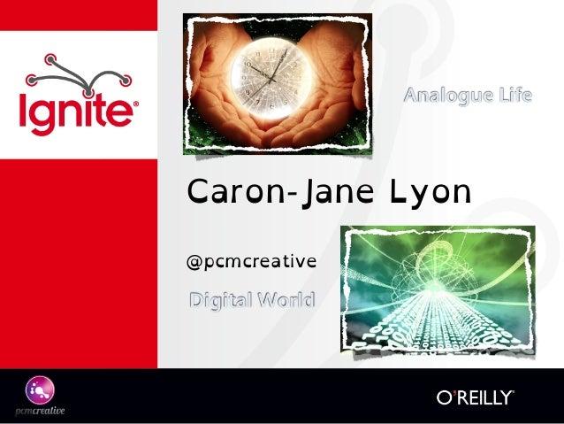 Caron-Jane Lyon @pcmcreative Analogue Life Digital World