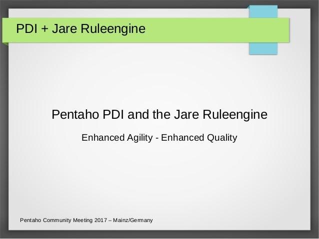 PDI + Jare Ruleengine Pentaho PDI and the Jare Ruleengine Enhanced Agility - Enhanced Quality Pentaho Community Meeting 20...