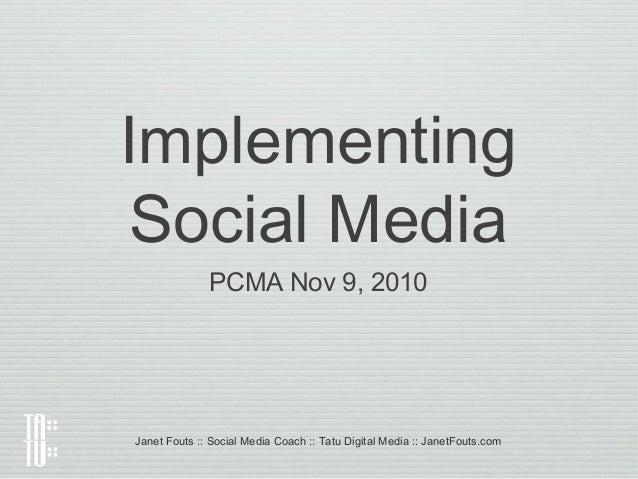 Implementing Social Media PCMA Nov 9, 2010 Janet Fouts :: Social Media Coach :: Tatu Digital Media :: JanetFouts.com
