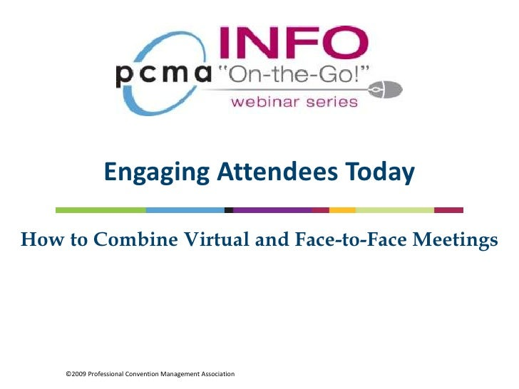 Engaging Attendees Today<br />How to Combine Virtual and Face-to-Face Meetings<br />