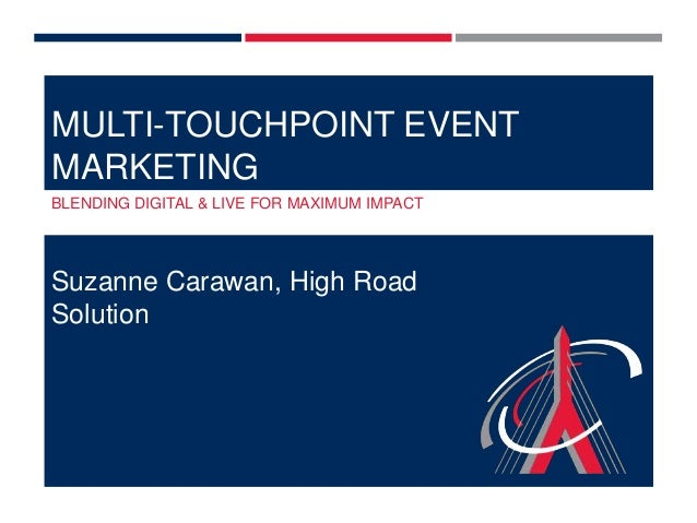 MULTI-TOUCHPOINT EVENT MARKETING BLENDING DIGITAL & LIVE FOR MAXIMUM IMPACT  Suzanne Carawan, High Road Solution