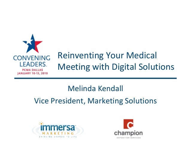 Reinventing Your Medical      Meeting with Digital Solutions          Melinda KendallVice President, Marketing Solutions