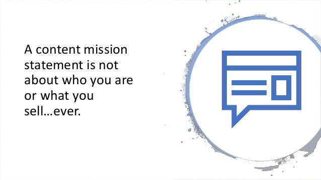 To do… • Review your content mission with your team before every meeting. • Your content mission is a living, breathing st...