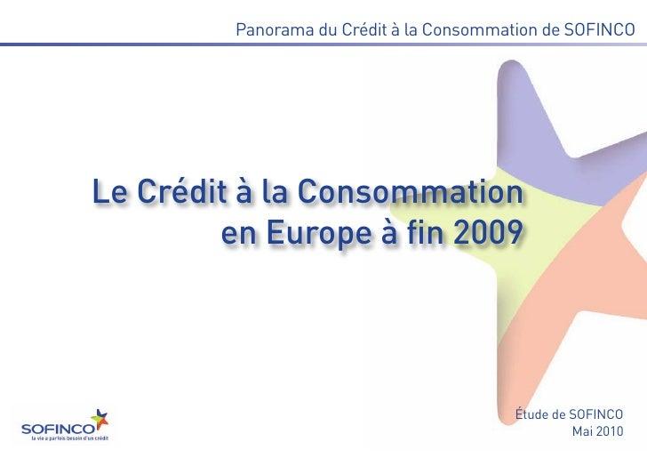 Le Crédit à la Consommation        en Europe à fin 2009         Panorama du Crédit à la Consommation de SOFINCO           ...