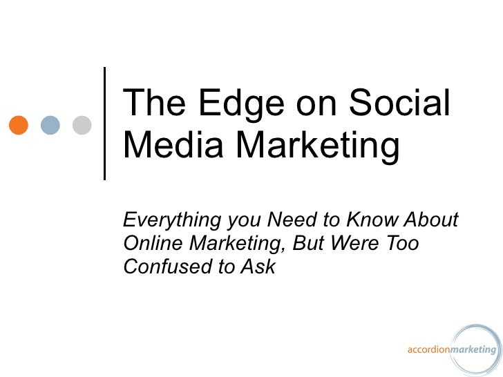 The Edge on Social Media Marketing  Everything you Need to Know About Online Marketing, But Were Too Confused to Ask